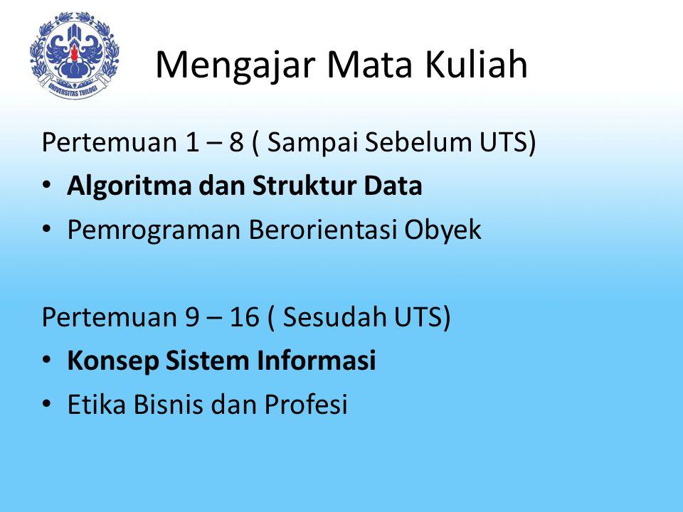 Mengajar Mata Kuliah Pertemuan 1 – 8 ( Sampai Sebelum UTS) Algoritma dan Struktur Data Pemrograman Berorientasi Obyek Pertemuan 9 – 16 ( Sesudah UTS)