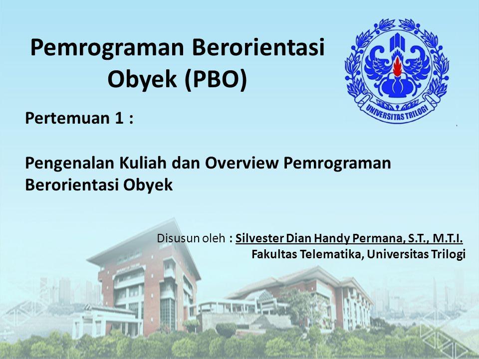 Pemrograman Berorientasi Obyek (PBO) Disusun oleh : Silvester Dian Handy Permana, S.T., M.T.I.