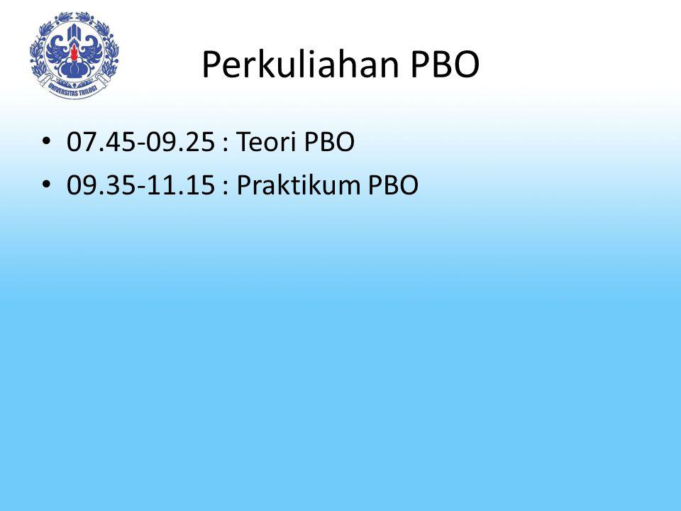 Perkuliahan PBO 07.45-09.25 : Teori PBO 09.35-11.15 : Praktikum PBO