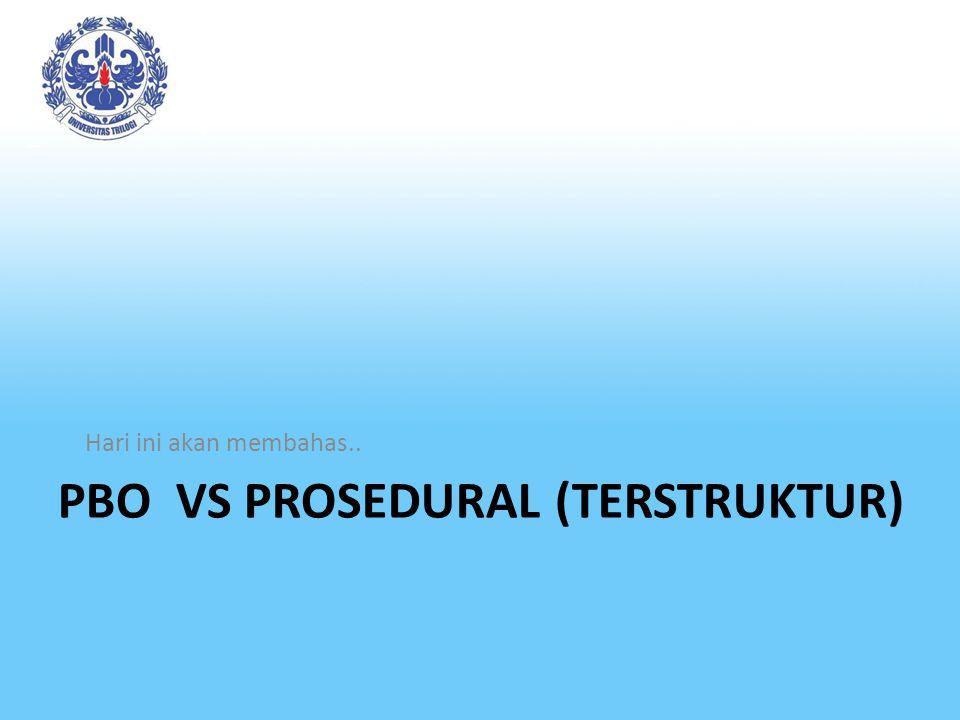 PBO VS PROSEDURAL (TERSTRUKTUR) Hari ini akan membahas..