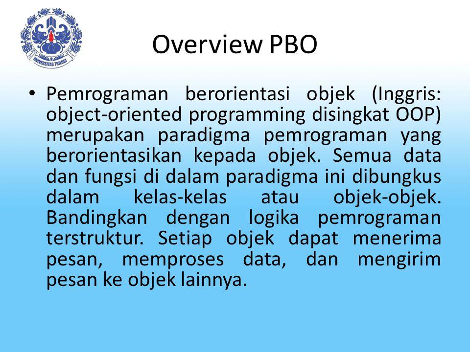 Overview PBO Pemrograman berorientasi objek (Inggris: object-oriented programming disingkat OOP) merupakan paradigma pemrograman yang berorientasikan kepada objek.