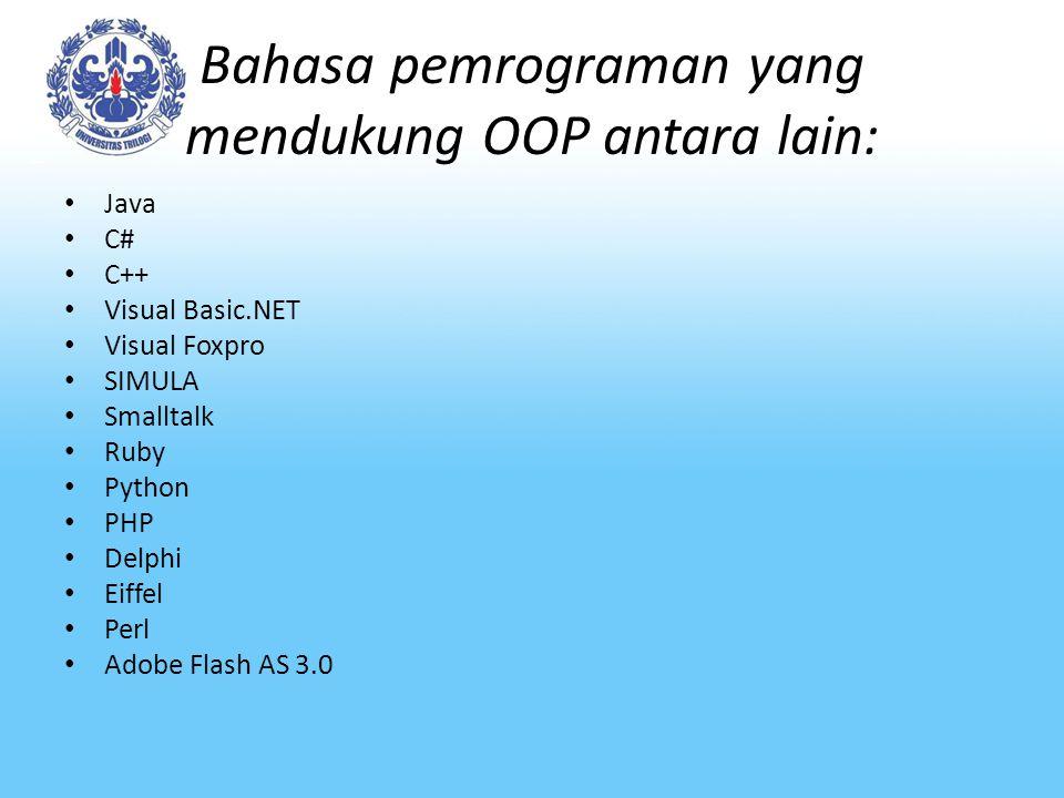 Bahasa pemrograman yang mendukung OOP antara lain: Java C# C++ Visual Basic.NET Visual Foxpro SIMULA Smalltalk Ruby Python PHP Delphi Eiffel Perl Adobe Flash AS 3.0
