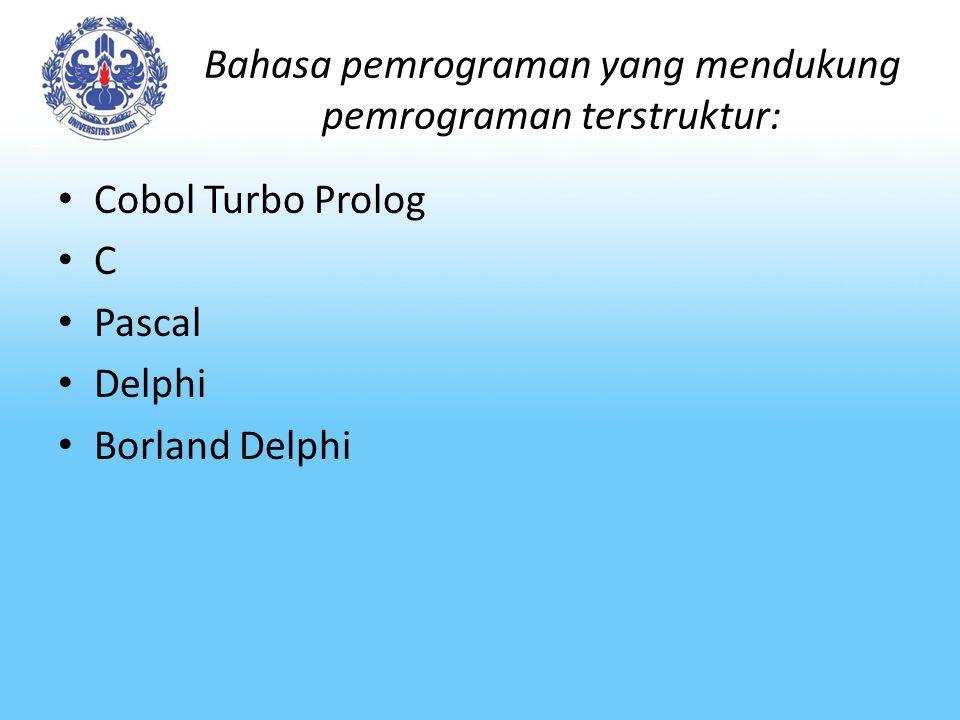 Bahasa pemrograman yang mendukung pemrograman terstruktur: Cobol Turbo Prolog C Pascal Delphi Borland Delphi