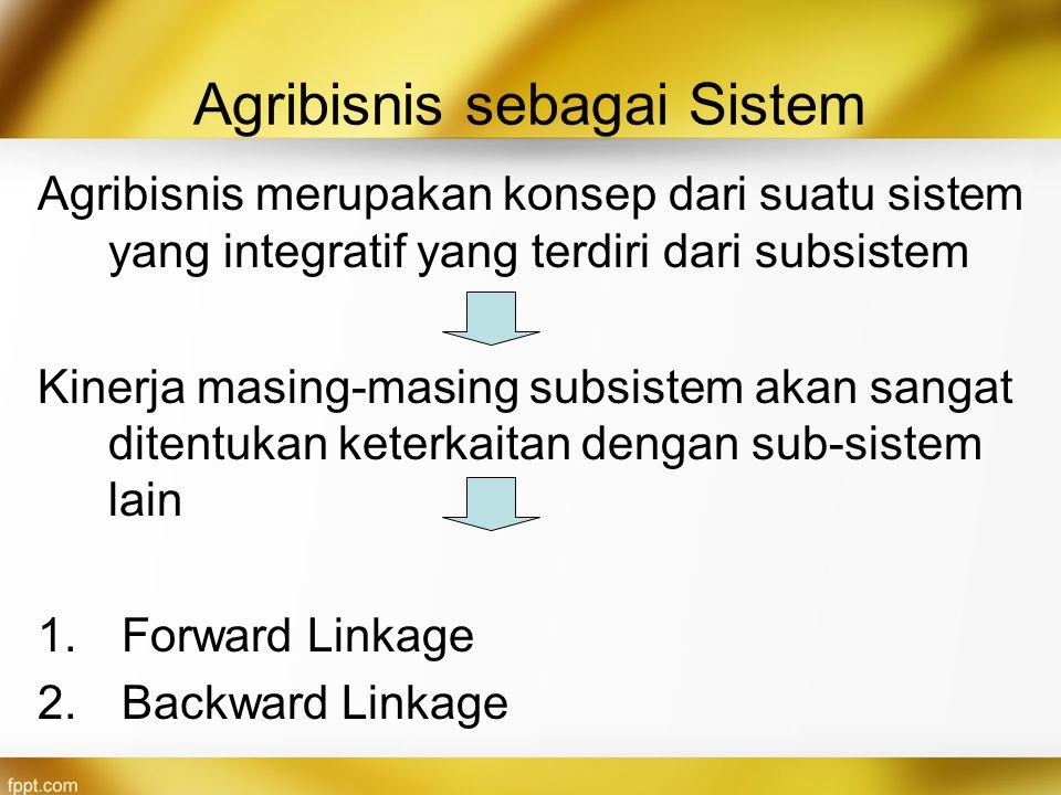Agribisnis sebagai Sistem Agribisnis merupakan konsep dari suatu sistem yang integratif yang terdiri dari subsistem Kinerja masing-masing subsistem ak