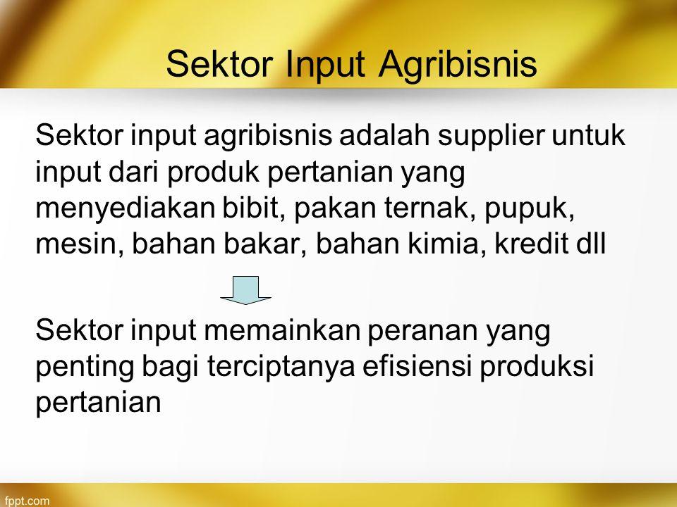Sektor Input Agribisnis Sektor input agribisnis adalah supplier untuk input dari produk pertanian yang menyediakan bibit, pakan ternak, pupuk, mesin,