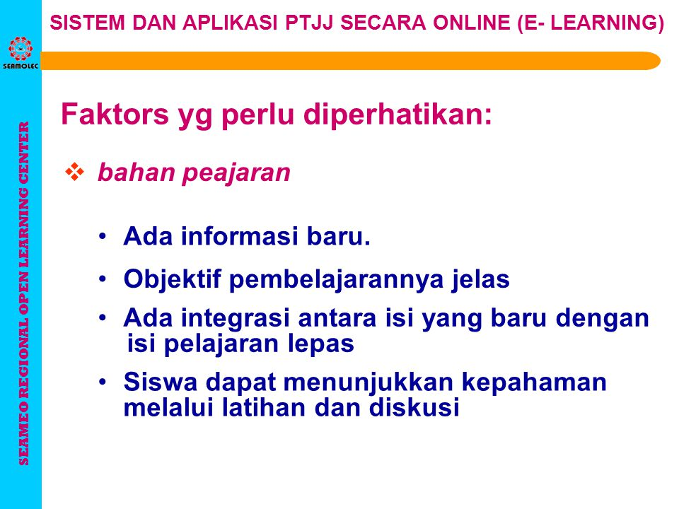 SEAMEO REGIONAL OPEN LEARNING CENTER SISTEM DAN APLIKASI PTJJ SECARA ONLINE (E- LEARNING) Faktors yg perlu diperhatikan:  Di dalam pembelajaran 'e -