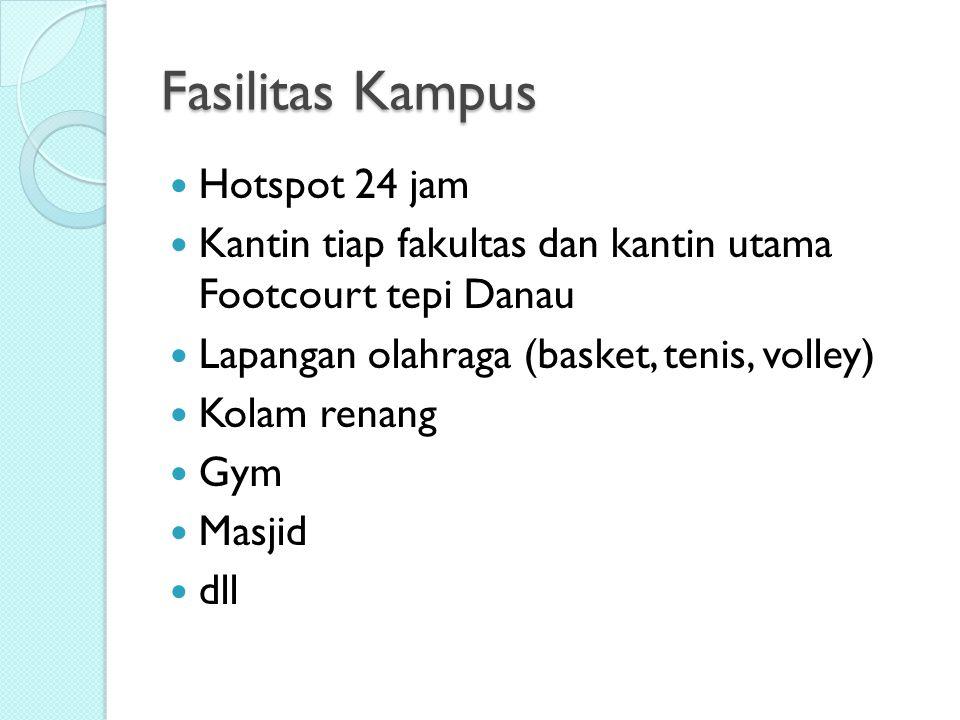 Fasilitas Kampus Hotspot 24 jam Kantin tiap fakultas dan kantin utama Footcourt tepi Danau Lapangan olahraga (basket, tenis, volley) Kolam renang Gym Masjid dll