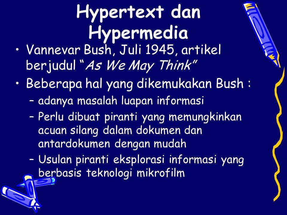 Hypertext dan hypermedia adalah : –Dokumen nonsekuensial dan nonliniear –Jaringan simpul (artikel, dokumen, file, kartu, halaman, frame, layar) yang dihubungkan dengan link (acuan silang atau citation)