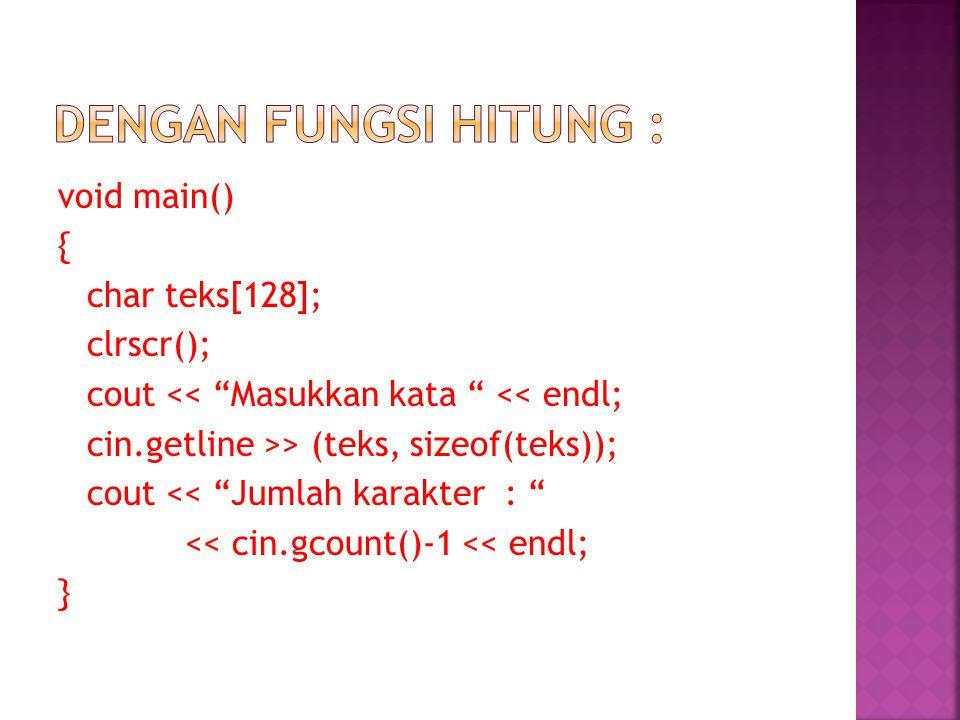 void main() { char teks[128]; clrscr(); cout << Masukkan kata << endl; cin.getline >> (teks, sizeof(teks)); cout << Jumlah karakter : << cin.gcount()-1 << endl; }