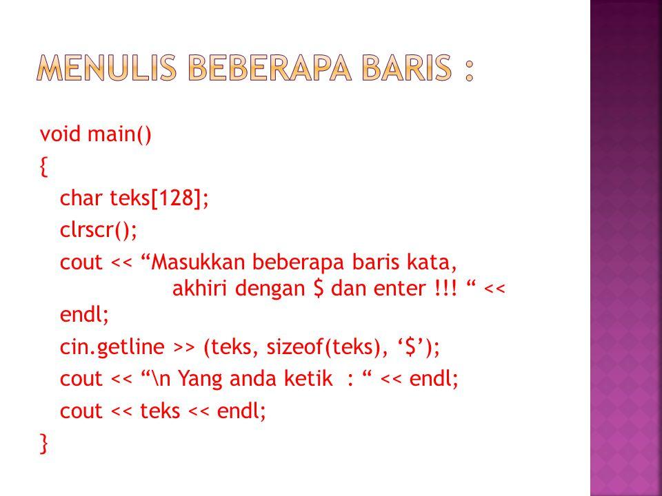void main() { char teks[128]; clrscr(); cout << Masukkan beberapa baris kata, akhiri dengan $ dan enter !!.
