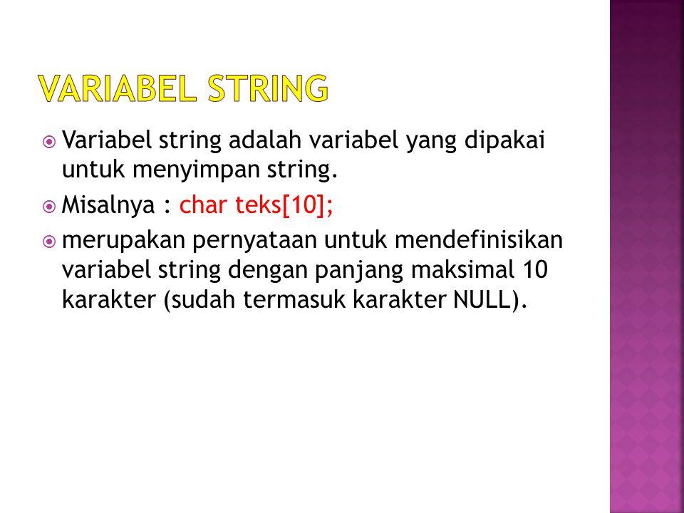  Variabel string adalah variabel yang dipakai untuk menyimpan string.