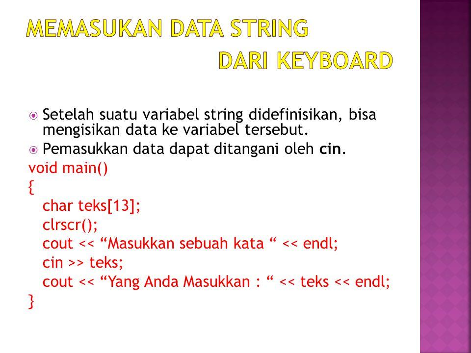 Void main() { char teks[] = C++ ; char data[25]; strcpy(data, teks); cout << Isi data = << data<< endl; } Void main() { char teks[] = C++ ; char data[25]; strcpy(data, teks); cout << Isi data = << data<< endl; }