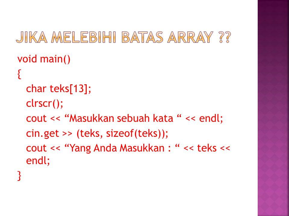void main() { char teks[13]; clrscr(); cout << Masukkan sebuah kata << endl; cin.get >> (teks, sizeof(teks)); cout << Yang Anda Masukkan : << teks << endl; }