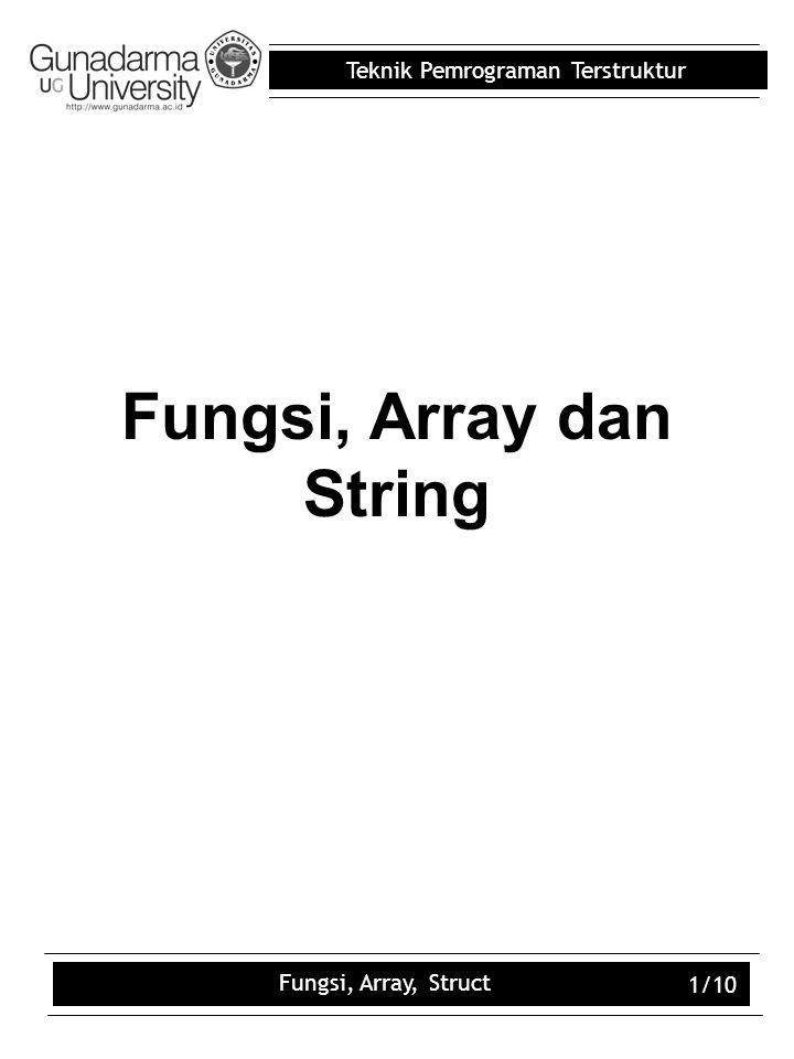 Teknik Pemrograman Terstruktur Fungsi, Array, Struct 1/10 Fungsi, Array dan String