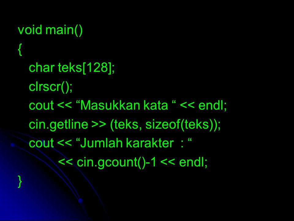 "void main() { char teks[128]; clrscr(); cout << ""Masukkan kata "" << endl; cin.getline >> (teks, sizeof(teks)); cout << ""Jumlah karakter : "" << cin.gco"