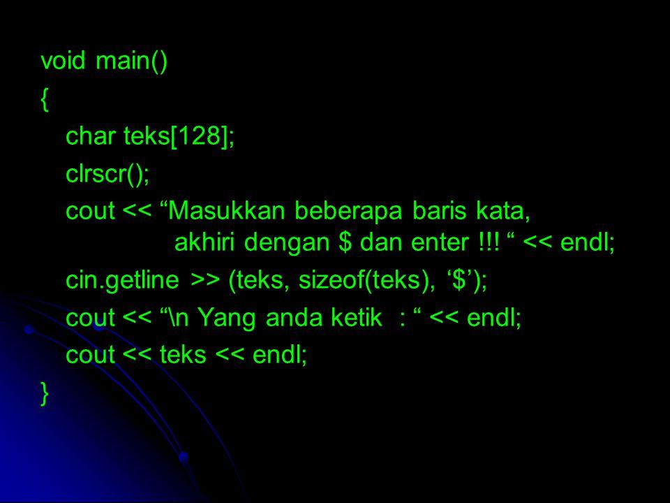 """void main() { char teks[128]; clrscr(); cout << """"Masukkan beberapa baris kata, akhiri dengan $ dan enter !!! """" << endl; cin.getline >> (teks, sizeof(t"""