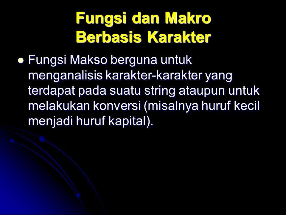 Fungsi dan Makro Berbasis Karakter Fungsi Makso berguna untuk menganalisis karakter-karakter yang terdapat pada suatu string ataupun untuk melakukan k