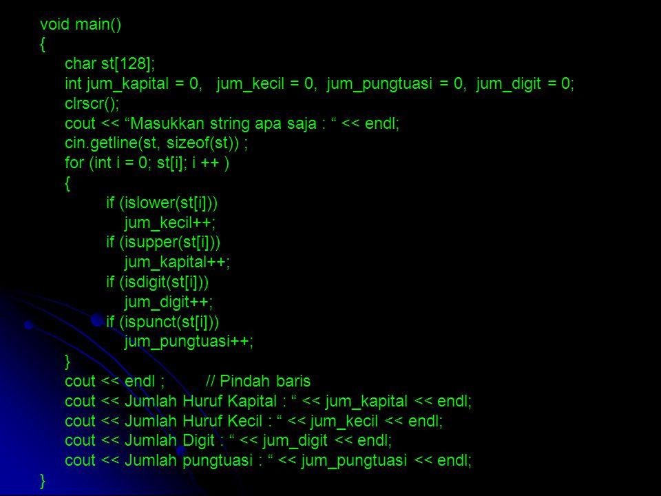 "void main() { char st[128]; int jum_kapital = 0, jum_kecil = 0, jum_pungtuasi = 0, jum_digit = 0; clrscr(); cout << ""Masukkan string apa saja : "" << e"