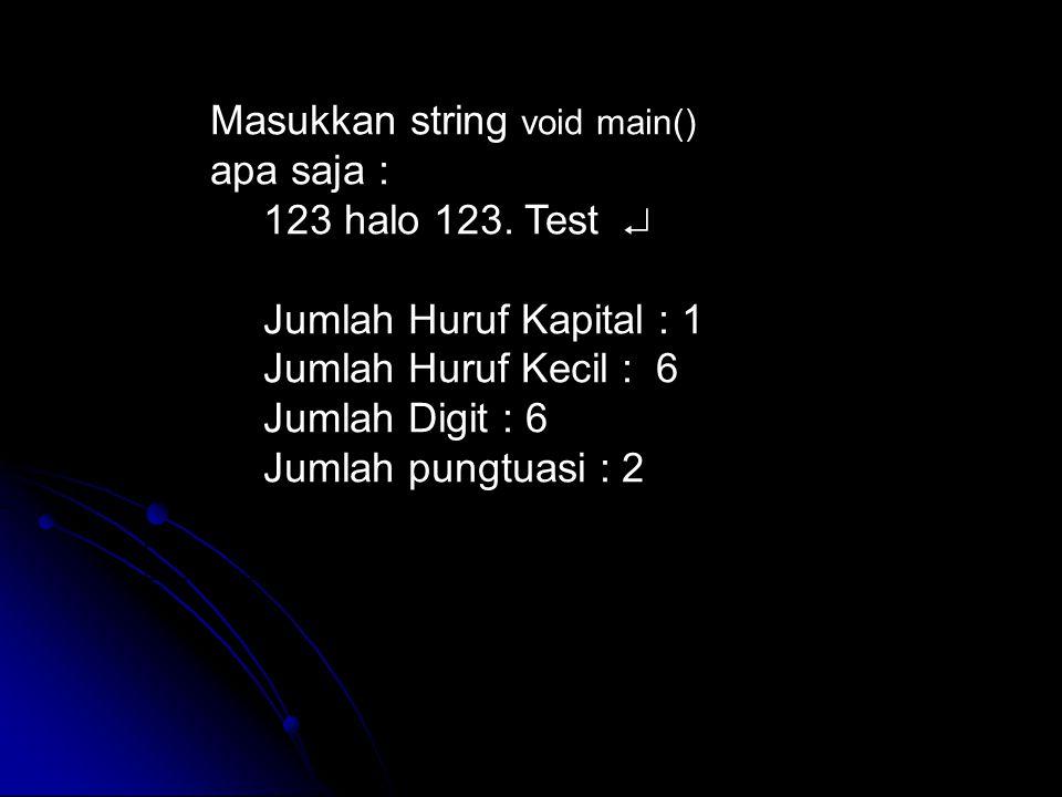 Masukkan string void main() apa saja : 123 halo 123. Test  Jumlah Huruf Kapital : 1 Jumlah Huruf Kecil : 6 Jumlah Digit : 6 Jumlah pungtuasi : 2