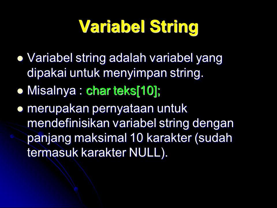 Variabel String Variabel string adalah variabel yang dipakai untuk menyimpan string. Variabel string adalah variabel yang dipakai untuk menyimpan stri