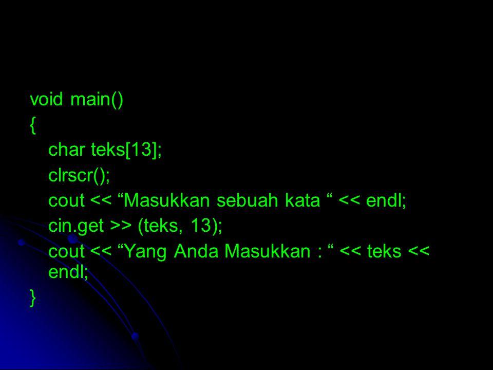 """void main() { char teks[13]; clrscr(); cout << """"Masukkan sebuah kata """" << endl; cin.get >> (teks, 13); cout << """"Yang Anda Masukkan : """" << teks << endl"""
