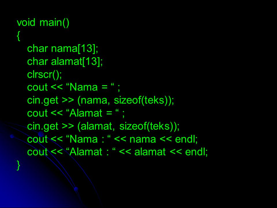 """void main() { char nama[13]; char alamat[13]; clrscr(); cout << """"Nama = """" ; cin.get >> (nama, sizeof(teks)); cout << """"Alamat = """" ; cin.get >> (alamat,"""