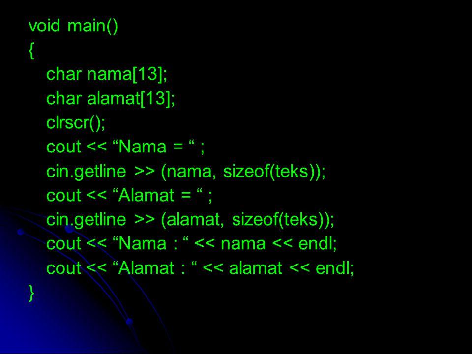 "void main() { char nama[13]; char alamat[13]; clrscr(); cout << ""Nama = "" ; cin.getline >> (nama, sizeof(teks)); cout << ""Alamat = "" ; cin.getline >>"
