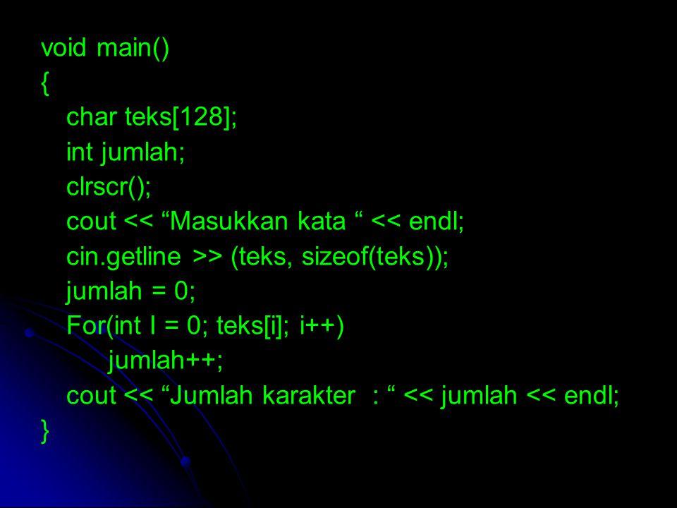 "void main() { char teks[128]; int jumlah; clrscr(); cout << ""Masukkan kata "" << endl; cin.getline >> (teks, sizeof(teks)); jumlah = 0; For(int I = 0;"