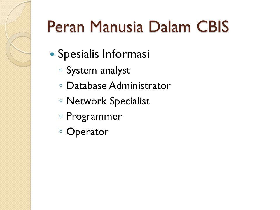 Peran Manusia Dalam CBIS Spesialis Informasi ◦ System analyst ◦ Database Administrator ◦ Network Specialist ◦ Programmer ◦ Operator