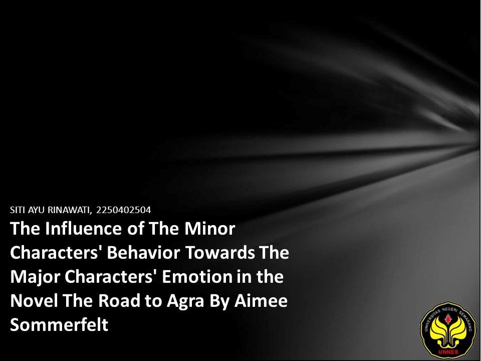 SITI AYU RINAWATI, 2250402504 The Influence of The Minor Characters Behavior Towards The Major Characters Emotion in the Novel The Road to Agra By Aimee Sommerfelt