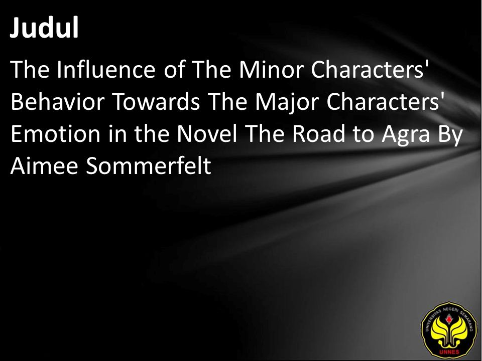 Judul The Influence of The Minor Characters Behavior Towards The Major Characters Emotion in the Novel The Road to Agra By Aimee Sommerfelt