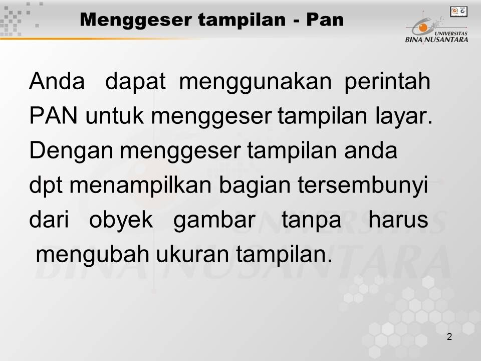 3 Menggeser tampilan - Pan Ada beberapa metode perintah yang dapat digunakan : Pan Realtime Point Left Right Up Down