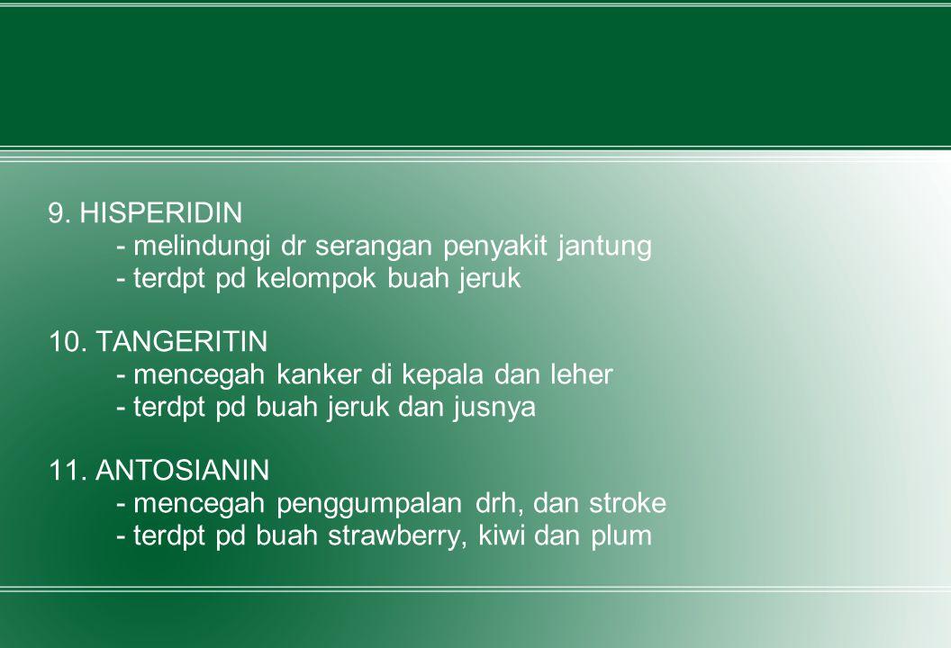 9. HISPERIDIN - melindungi dr serangan penyakit jantung - terdpt pd kelompok buah jeruk 10. TANGERITIN - mencegah kanker di kepala dan leher - terdpt