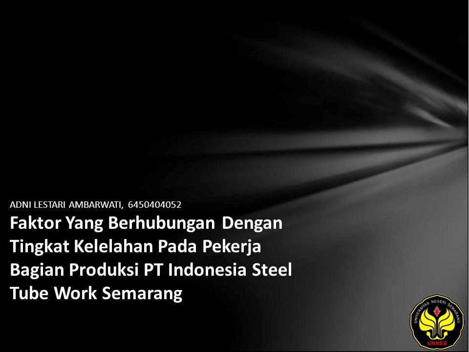 ADNI LESTARI AMBARWATI, 6450404052 Faktor Yang Berhubungan Dengan Tingkat Kelelahan Pada Pekerja Bagian Produksi PT Indonesia Steel Tube Work Semarang