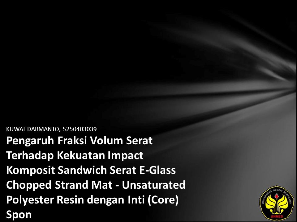 KUWAT DARMANTO, 5250403039 Pengaruh Fraksi Volum Serat Terhadap Kekuatan Impact Komposit Sandwich Serat E-Glass Chopped Strand Mat - Unsaturated Polyester Resin dengan Inti (Core) Spon