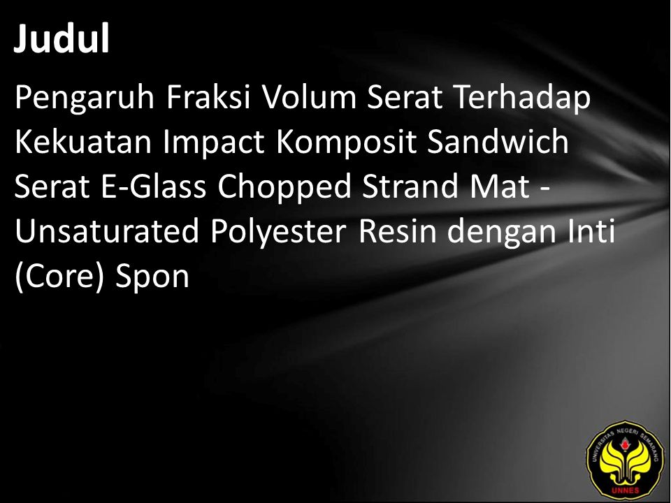 Judul Pengaruh Fraksi Volum Serat Terhadap Kekuatan Impact Komposit Sandwich Serat E-Glass Chopped Strand Mat - Unsaturated Polyester Resin dengan Int