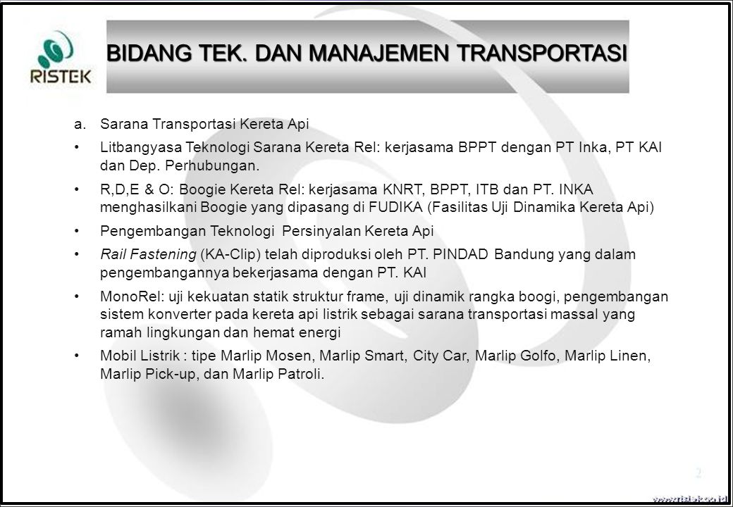 a. Sarana Transportasi Kereta Api Litbangyasa Teknologi Sarana Kereta Rel: kerjasama BPPT dengan PT Inka, PT KAI dan Dep. Perhubungan. R,D,E & O: Boog