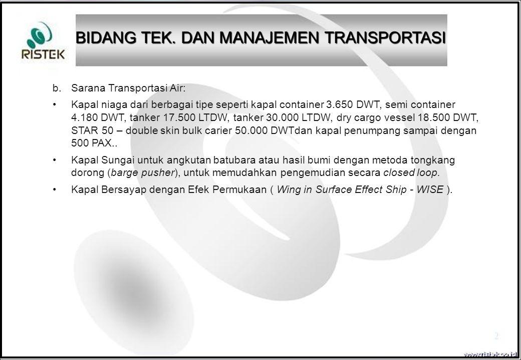 b. Sarana Transportasi Air: Kapal niaga dari berbagai tipe seperti kapal container 3.650 DWT, semi container 4.180 DWT, tanker 17.500 LTDW, tanker 30.