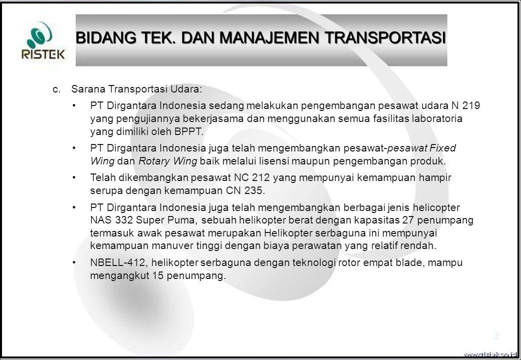 c. Sarana Transportasi Udara: PT Dirgantara Indonesia sedang melakukan pengembangan pesawat udara N 219 yang pengujiannya bekerjasama dan menggunakan