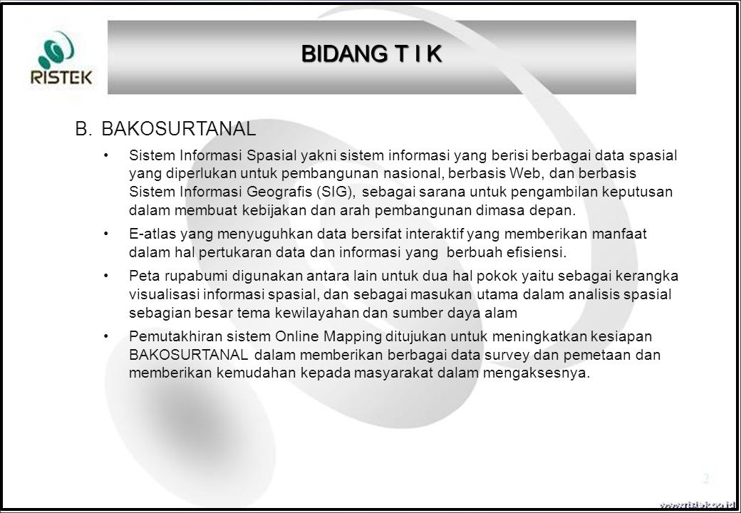 B. BAKOSURTANAL Sistem Informasi Spasial yakni sistem informasi yang berisi berbagai data spasial yang diperlukan untuk pembangunan nasional, berbasis