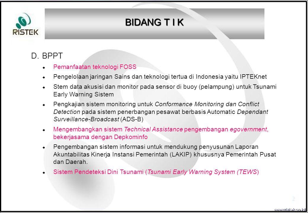 D. BPPT  Pemanfaatan teknologi FOSS  Pengelolaan jaringan Sains dan teknologi tertua di Indonesia yaitu IPTEKnet  Stem data akusisi dan monitor pad
