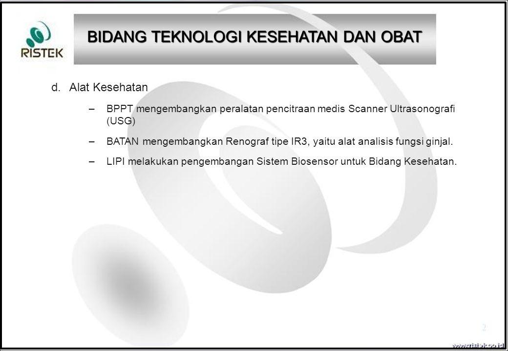 d. Alat Kesehatan –BPPT mengembangkan peralatan pencitraan medis Scanner Ultrasonografi (USG) –BATAN mengembangkan Renograf tipe IR3, yaitu alat anal
