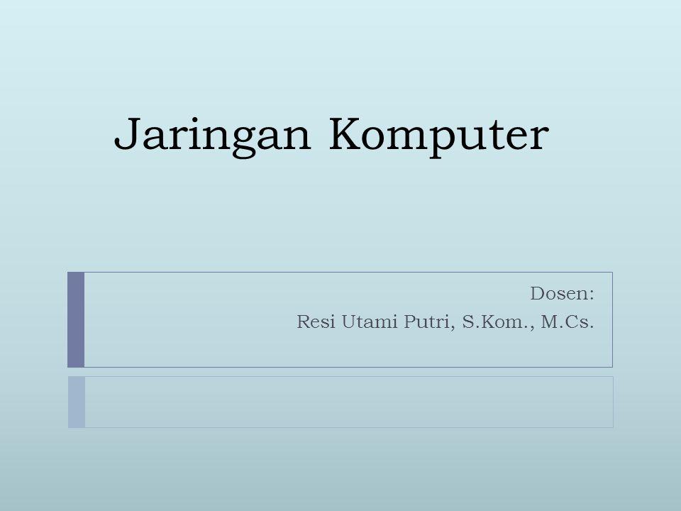 Jaringan Komputer Dosen: Resi Utami Putri, S.Kom., M.Cs.
