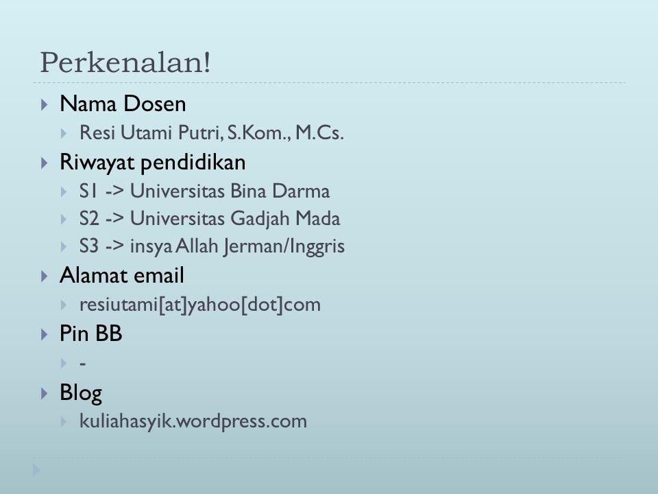 Perkenalan!  Nama Dosen  Resi Utami Putri, S.Kom., M.Cs.  Riwayat pendidikan  S1 -> Universitas Bina Darma  S2 -> Universitas Gadjah Mada  S3 ->