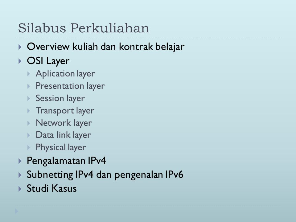 Silabus Perkuliahan  Overview kuliah dan kontrak belajar  OSI Layer  Aplication layer  Presentation layer  Session layer  Transport layer  Netw