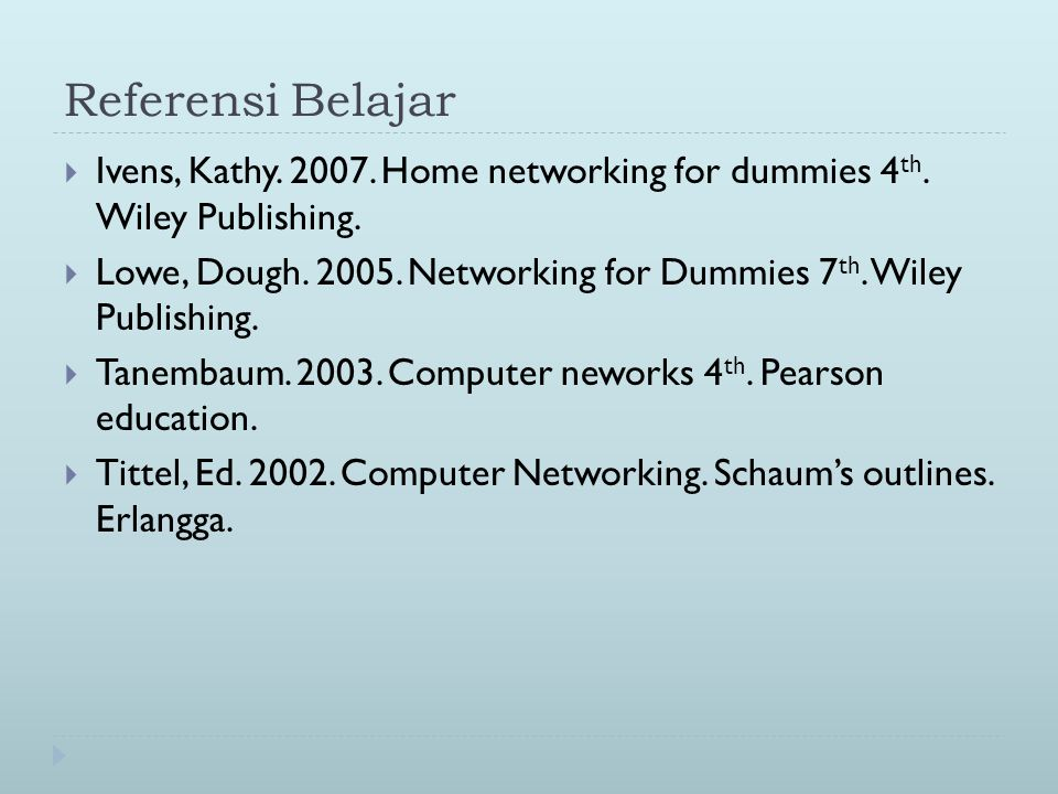 Referensi Belajar  Ivens, Kathy. 2007. Home networking for dummies 4 th. Wiley Publishing.  Lowe, Dough. 2005. Networking for Dummies 7 th. Wiley Pu