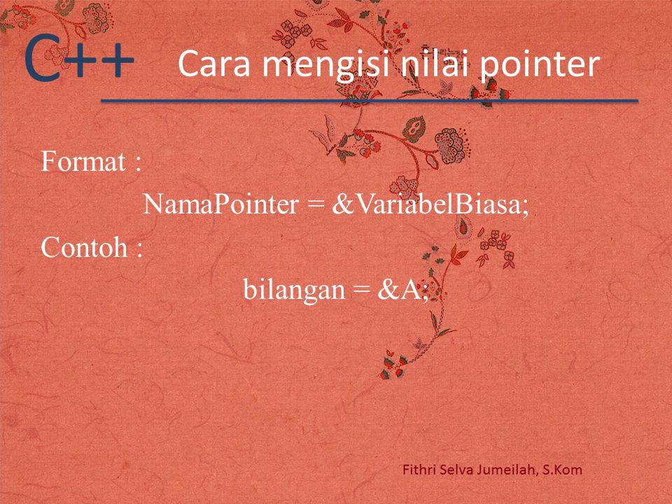 C++ Cara mengisi nilai pointer Format : NamaPointer = &VariabelBiasa; Contoh : bilangan = &A;