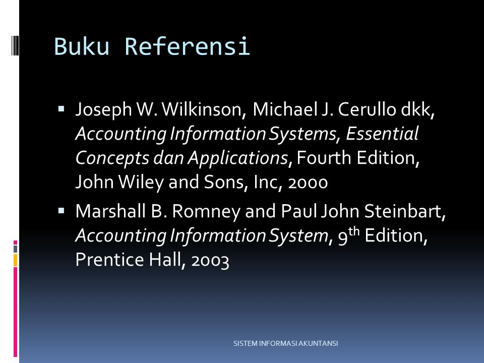 Buku Referensi  Joseph W. Wilkinson, Michael J. Cerullo dkk, Accounting Information Systems, Essential Concepts dan Applications, Fourth Edition, Joh