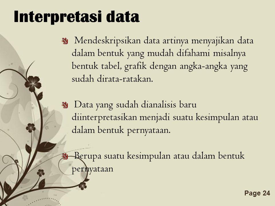 Free Powerpoint TemplatesPage 24 Interpretasi data Mendeskripsikan data artinya menyajikan data dalam bentuk yang mudah difahami misalnya bentuk tabel, grafik dengan angka-angka yang sudah dirata-ratakan.