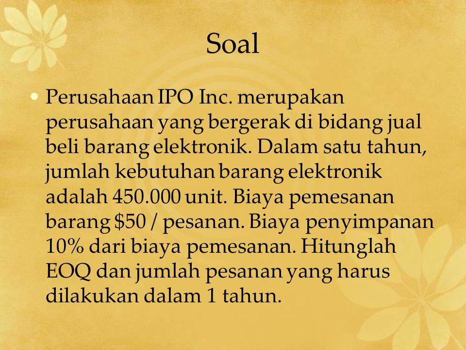 Soal Perusahaan IPO Inc. merupakan perusahaan yang bergerak di bidang jual beli barang elektronik. Dalam satu tahun, jumlah kebutuhan barang elektroni